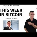 Bitcoin News Summary – February 25, 2019